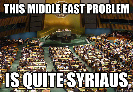 this middle east problem is quite syriaus - Punny U.N.
