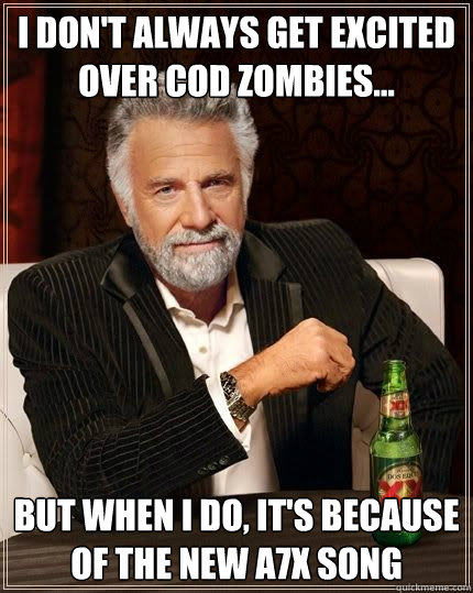 i dont always get excited over cod zombies but when i do - Dos Equis HeatherClark