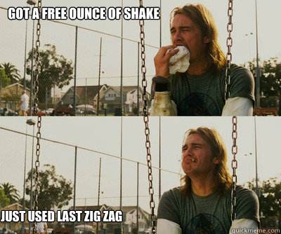 got a free ounce of shake just used last zig zag - First World Stoner Problems