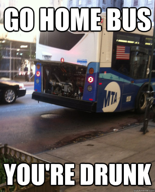go home bus youre drunk - drunk bus