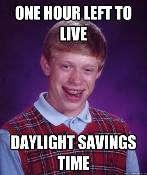Funny Meme About Daylight Savings : Kierra follow about hour ago
