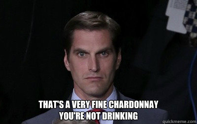 thats a very fine chardonnay youre not drinking - Menacing Josh Romney