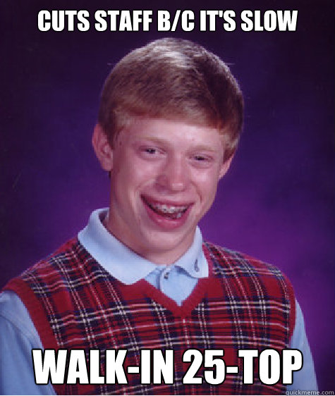 cuts staff bc its slow walkin 25top - Bad Luck Brian