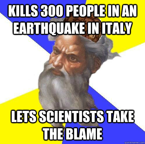 kills 300 people in an earthquake in italy lets scientists t - Scumbag God