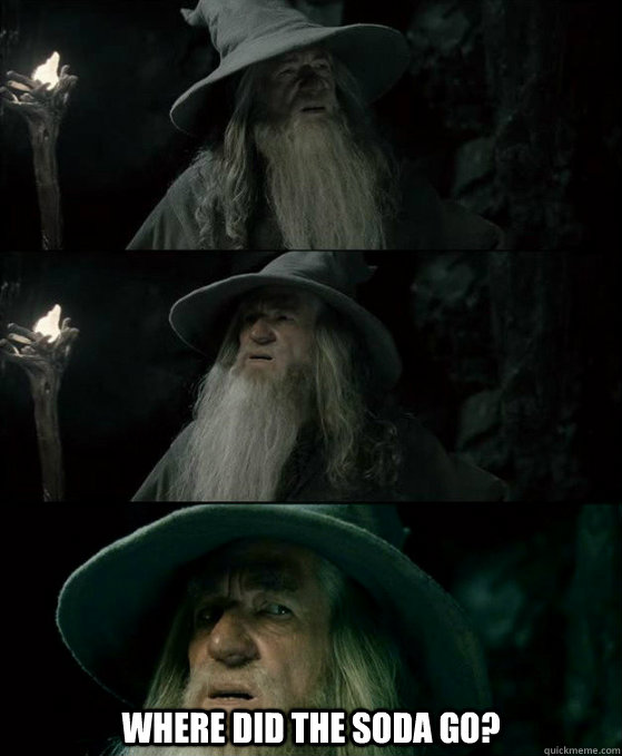 where did the soda go - Confused Gandalf