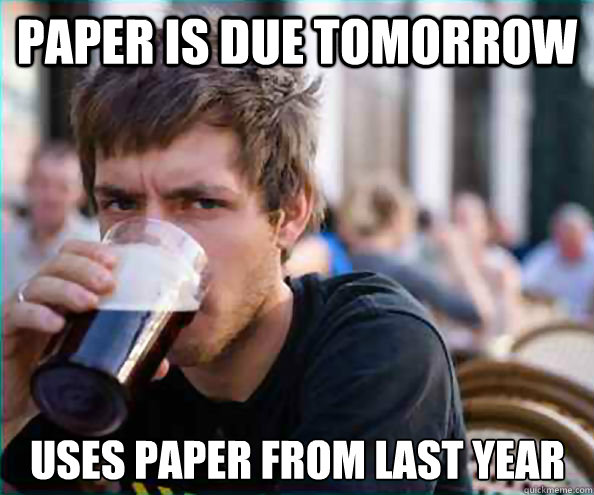 paper is due tomorrow uses paper from last year - Lazy College Senior