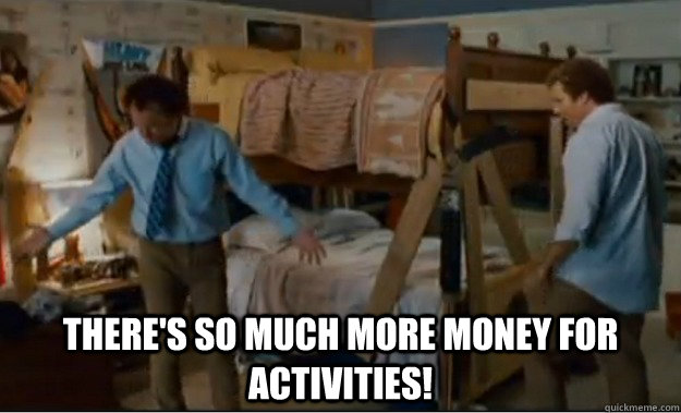 theres so much more money for activities - Stepbrothers Activities
