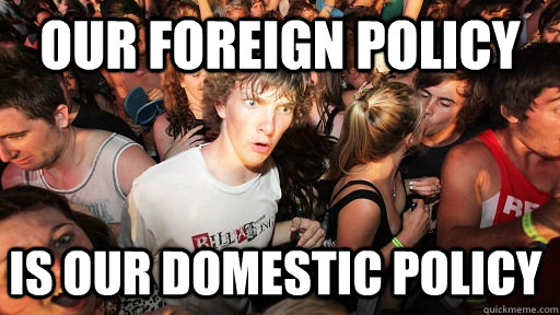 our foreign policy is our domestic policy - Sudden Clarity Clarence