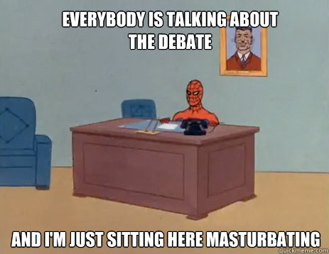 everybody is talking about the debate and im just sitting h - masturbating spiderman