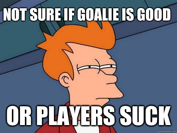Not sure if goalie is good Or players suck - Futurama Fry