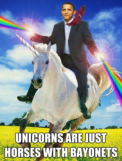 unicorns are just horses with bayonets  - Obama rainbow unicorn