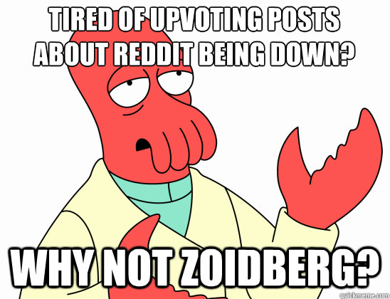 tired of upvoting posts about reddit being down why not zo - Why Not Zoidberg