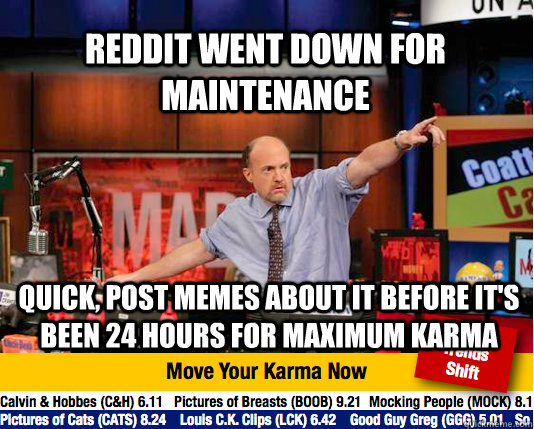 reddit went down for maintenance quick post memes about it - Mad Karma with Jim Cramer