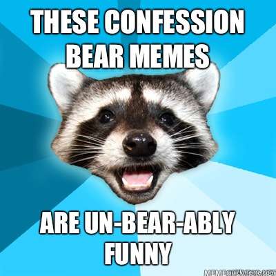 These confession bear memes Are unbearably funny - Lame Pun Coon