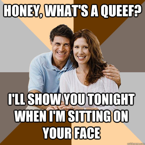 honey whats a queef ill show you tonight when im sittin - Scumbag Parents