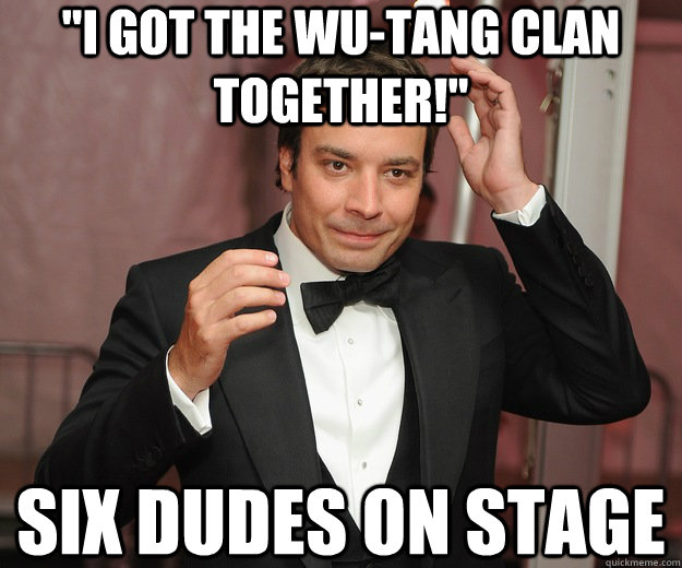 i got the wutang clan together six dudes on stage -
