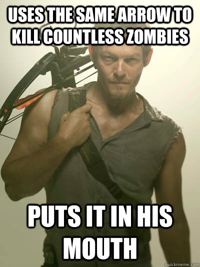 uses the same arrow to kill countless zombies puts it in his - Daryl Walking Dead