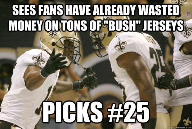 sees fans have already wasted money on tons of bush jersey - Good Guy Rafael Bush