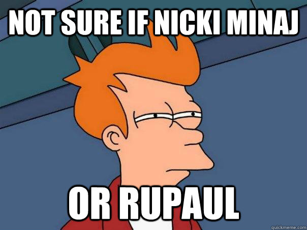 not sure if nicki minaj or rupaul - Futurama Fry
