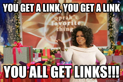you get a link you get a link you all get links - Oprah Gives You Things