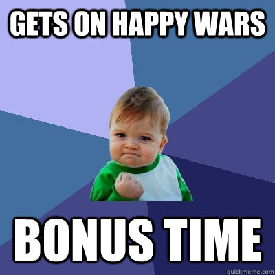 gets on happy wars bonus time - Success Kid