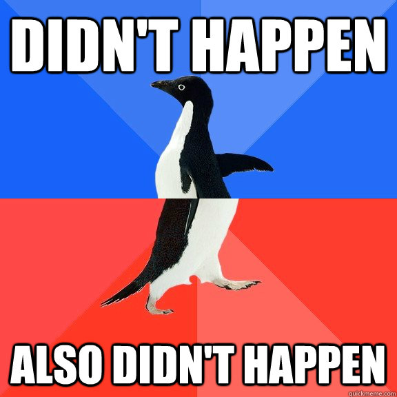 didnt happen also didnt happen - Socially Awkward Awesome Penguin