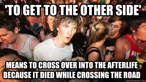 to get to the other side means to cross over into the afte - Sudden Clarity Clarence