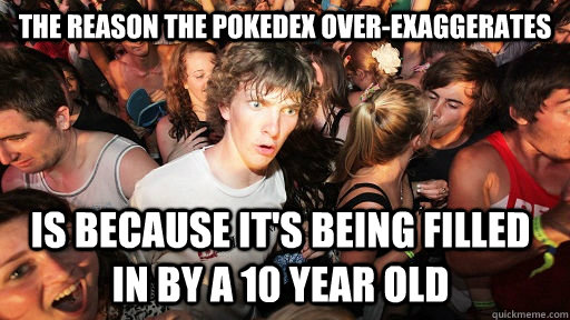 the reason the pokedex overexaggerates is because its bein - Sudden Clarity Clarence