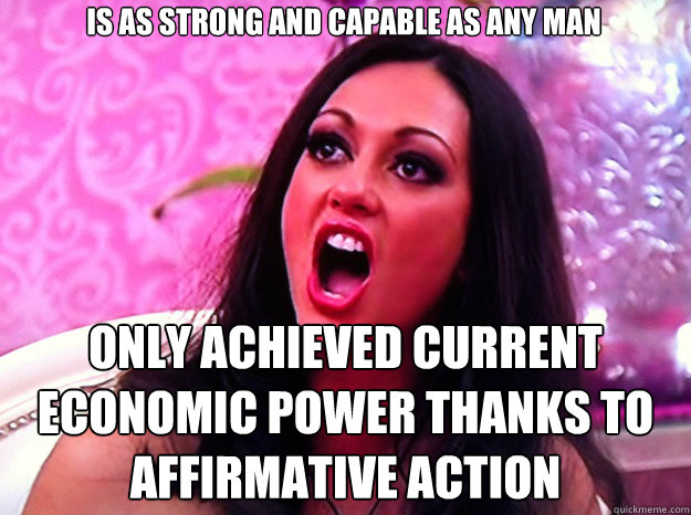 is as strong and capable as any man only achieved current ec - Feminist Nazi