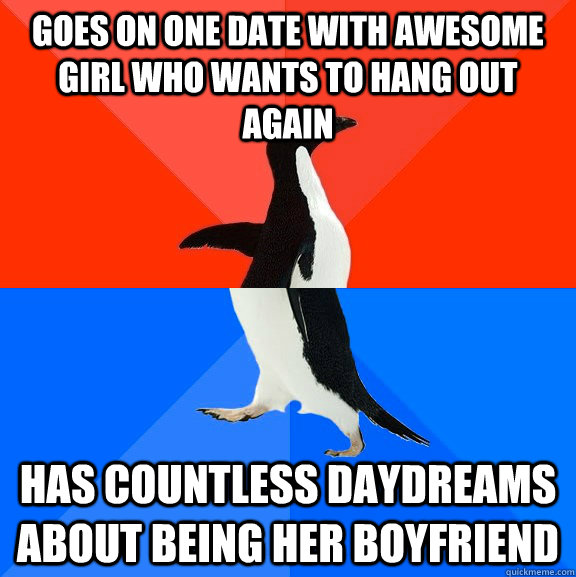 goes on one date with awesome girl who wants to hang out aga - Socially Awesome Awkward Penguin