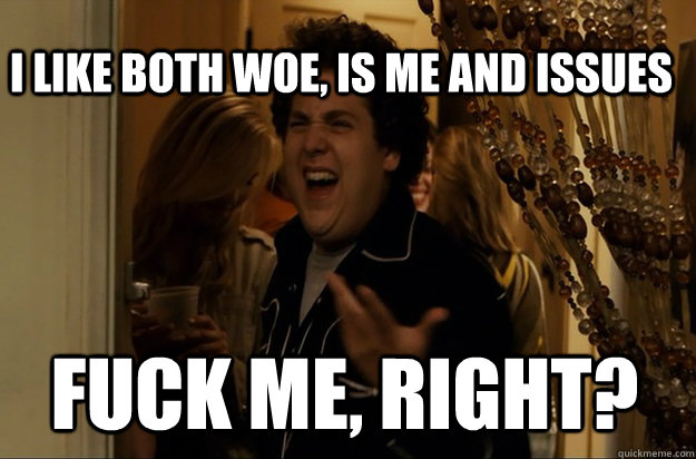 fuck me right i like both woe is me and issues - Fuck Me, Right