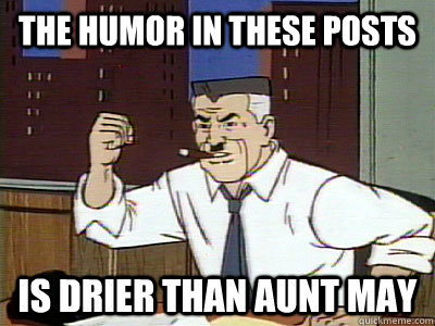 the humor in these posts is drier than aunt may - Dry Spidey
