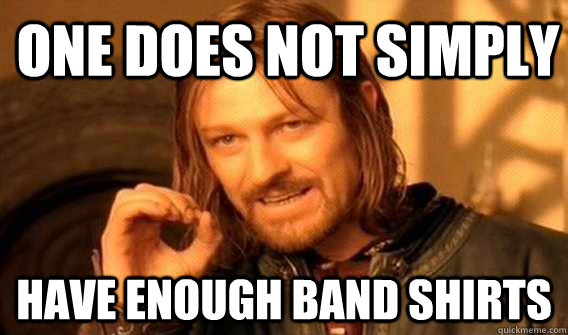 one does not simply have enough band shirts - Lord of The Rings meme