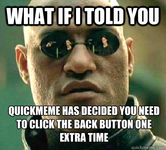 what if i told you quickmeme has decided you need to click t - What if I told you