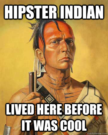 hipster indian lived here before it was cool - Hipster Indian