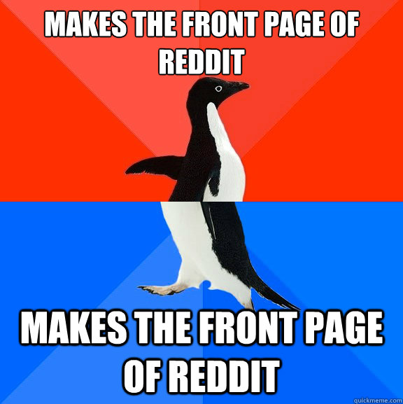 makes the front page of reddit makes the front page of reddi - Socially Awesome Awkward Penguin