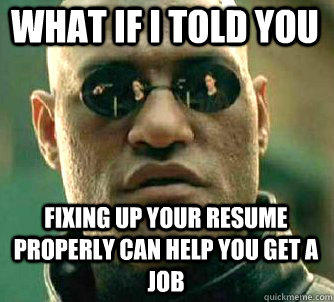 what if i told you fixing up your resume properly can help y - Matrix Morpheus