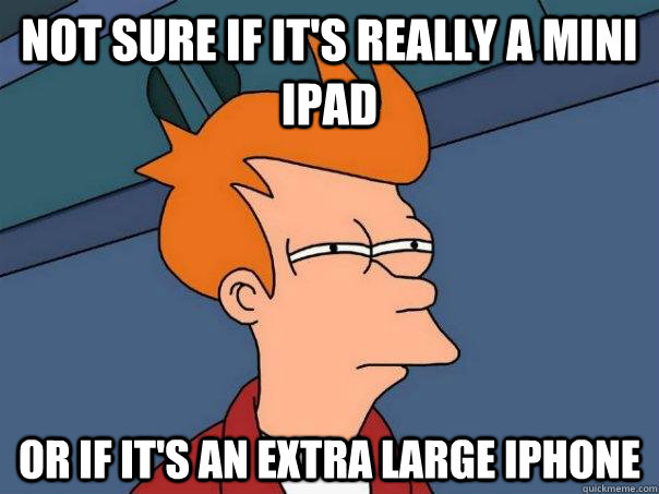not sure if its really a mini ipad or if its an extra larg - Futurama Fry