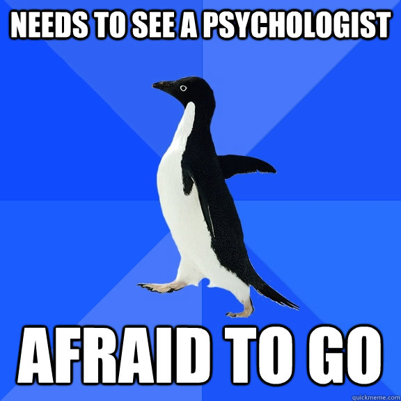 needs to see a psychologist afraid to go - Socially Awkward Penguin