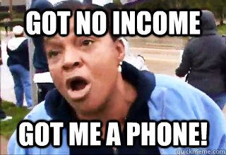 got no income got me a phone - Obama Phone