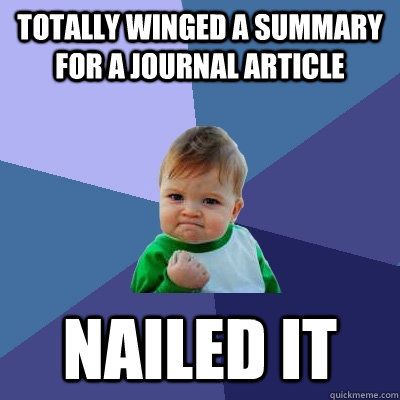 totally winged a summary for a journal article nailed it - Success Kid