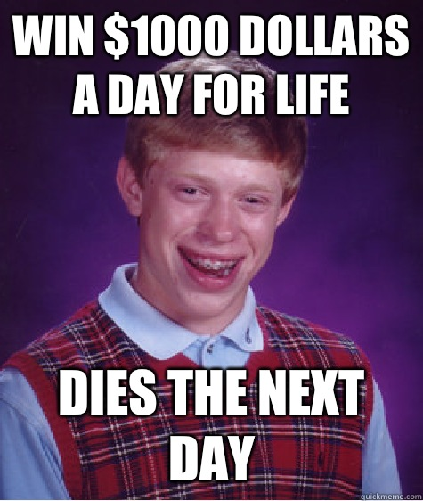 Win 1000 dollars a day for life Cance - Bad Luck Brian