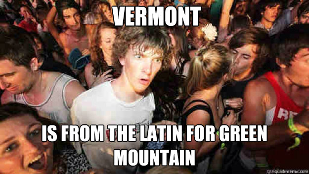 vermont is from the latin for green mountain - sudden clarity Clarence