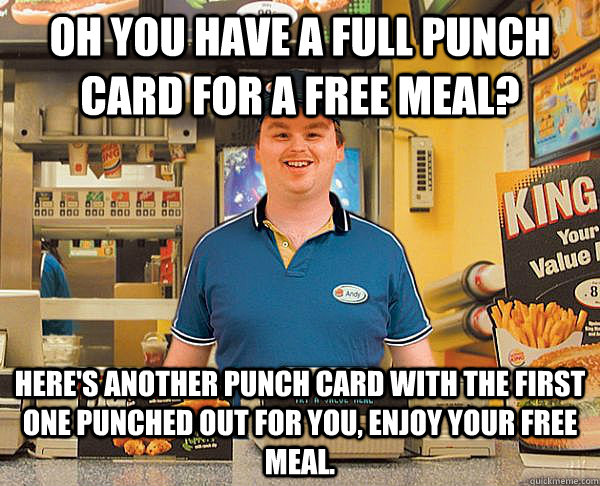 oh you have a full punch card for a free meal heres anothe - Good Guy Fast Food Employee