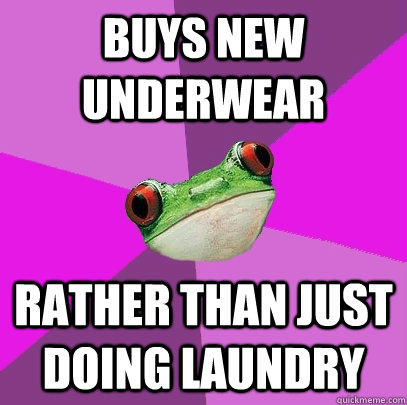 buys new underwear rather than just doing laundry - Foul Bachelorette Frog