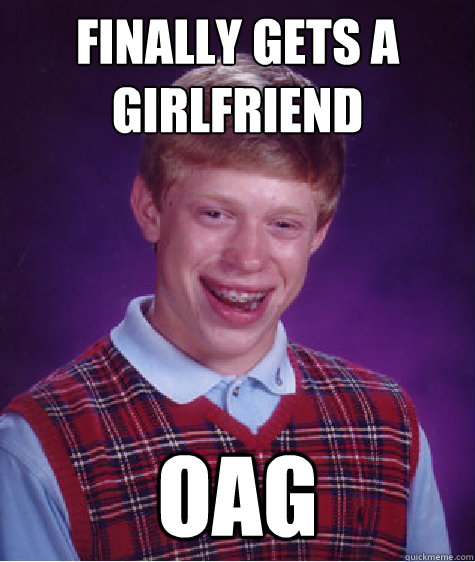 finally gets a girlfriend oag - Bad Luck Brian