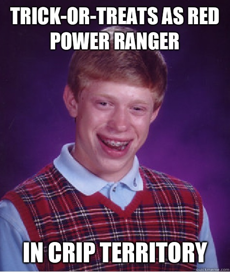 Trickortreats as red power ranger In crip territory - Bad Luck Brian