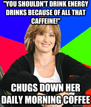 you shouldnt drink energy drinks because of all that caffe - Sheltering Suburban Mom