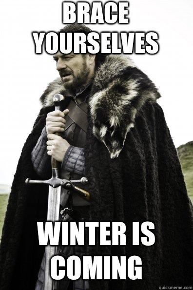 Brace Yourselves Winter is coming - Game of Thrones