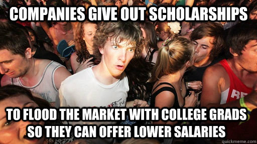 companies give out scholarships to flood the market with col - Sudden Clarity Clarence